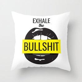 Exhale bullshit Throw Pillow
