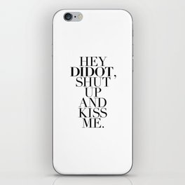 HEY  DIDOT, SHUT  UP AND KISS ME. iPhone Skin