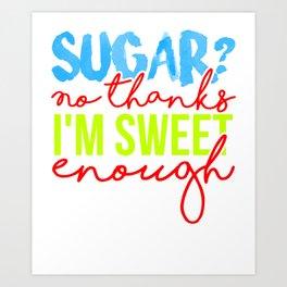 Sugar No thanks, I'm sweet enough 2 Art Print