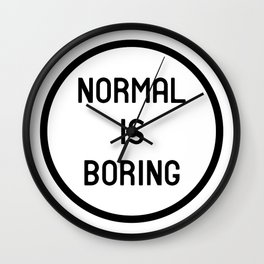 Normal is boring Wall Clock