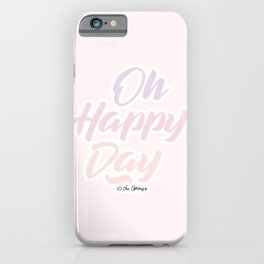 Oh Happy Day / Quote iPhone Case
