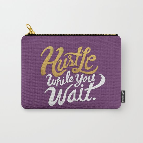 Hustle While You Wait Carry-All Pouch