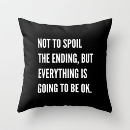 NOT TO SPOIL THE ENDING, BUT EVERYTHING IS GOING TO BE OK (Black & White) Throw Pillow
