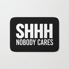 Shhh Nobody Cares (Black & White) Bath Mat