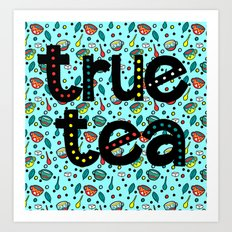 True Tea Art Print