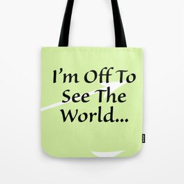 I'm off to See the Worlkd Tote Bag