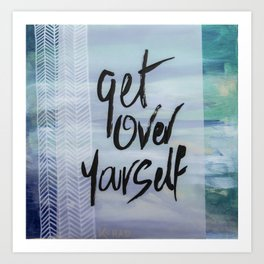 Get Over Yourself Art Print