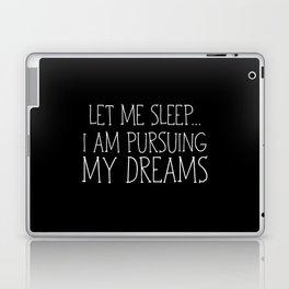 Let Me Sleep... I Am Pursuing My Dreams Laptop & iPad Skin
