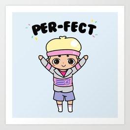 you are per-fect! Art Print
