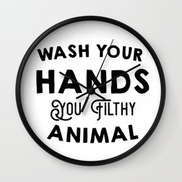 Wash Your Hands You Filthy Animal Wall Clock