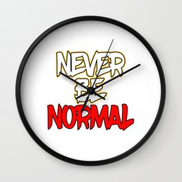 """Doesn't like being normal? you don't have to with this """"Never Be Normal"""" tee made specially for you! Wall Clock"""