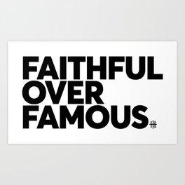 Faithful Over Famous Art Print