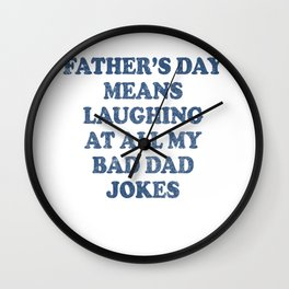 Fathers Day Means Laughing At All My Bad Dad Jokes Wall Clock