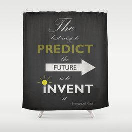 The Best Way To Predict The Future Is To Invent It - Immanuel Kant Shower Curtain