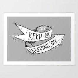 Keep On Keeping On Art Print
