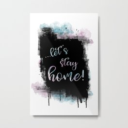 Text Art LET'S STAY HOME Metal Print