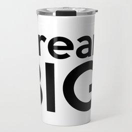 Dream BIG. Travel Mug
