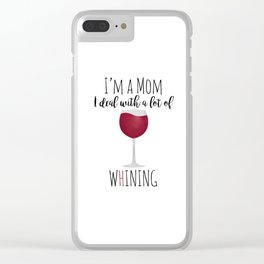 I'm A Mom I Deal With A Lot Of Whining Clear iPhone Case