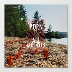 Porn is all around us Canvas Print
