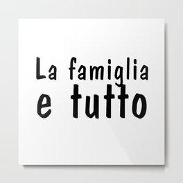 La famiglia e tutto Metal Print