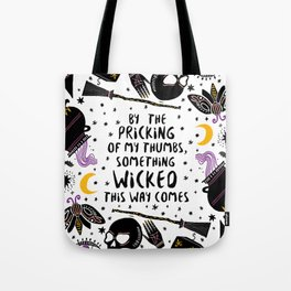 By the pricking of my thumbs, something wicked this way comes -Shakespeare, Macbeth Tote Bag