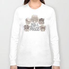 Roll Out & Proud Long Sleeve T-shirt