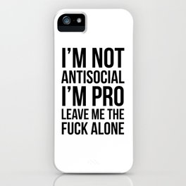 I'm Not Antisocial I'm Pro Leave Me The Fuck Alone iPhone Case