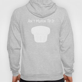Foodie Aint Muffin To It Funny Baked Goods Gift   Copy Hoody