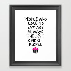 PEOPLE WHO LOVE TO EAT ARE THE BEST - food quote Framed Art Print