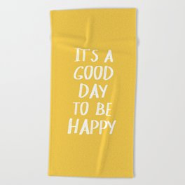 It's a Good Day to Be Happy - Yellow Beach Towel