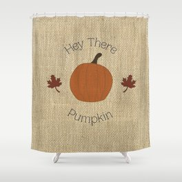 Hey There, Pumpkin on Burlap Shower Curtain