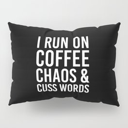 I Run On Coffee, Chaos & Cuss Words (Black & White) Pillow Sham