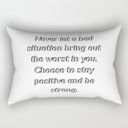 Never let a bad situation bring out the worst in you Rectangular Pillow