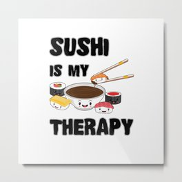 Sushi Is My Therapy Kawaii Japanese Sashimi Maki Nigiri Soy Sauce Metal Print