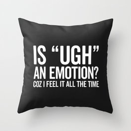 Is Ugh An Emotion Funny Saying Throw Pillow