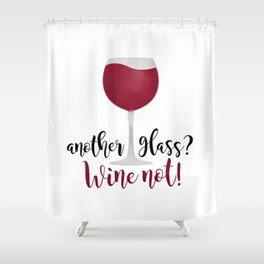 Another glass? Wine not! Shower Curtain
