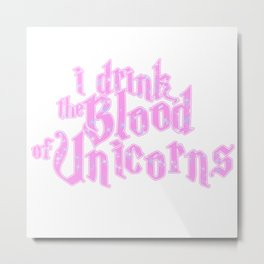 I Drink The Blood Of Unicorns Frappe Funny Metal Print