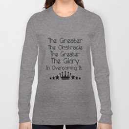 The greater the obstacle, the more glory Inspiration Typo Art Decor  Motivational Quote Design Long Sleeve T-shirt