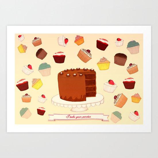 I Bake your Pardon! Art Print