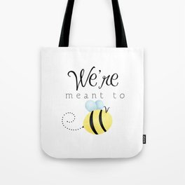 We're Meant To Bee Tote Bag