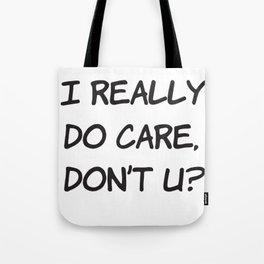 I Really Do Care Dont U? Tote Bag