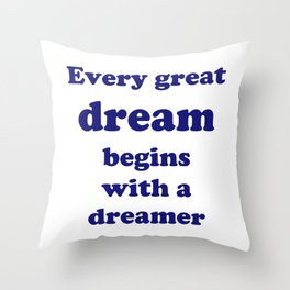 Every great dream begins with a dreamer Throw Pillow