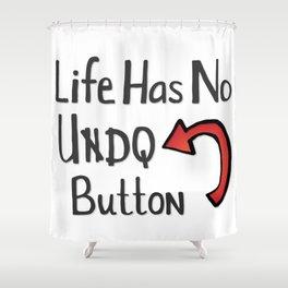 Life Has No Undo Button Shower Curtain