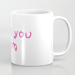 I love you mom - mother's day 2 Coffee Mug
