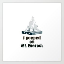 I Pooped on Mt. Everest Art Print