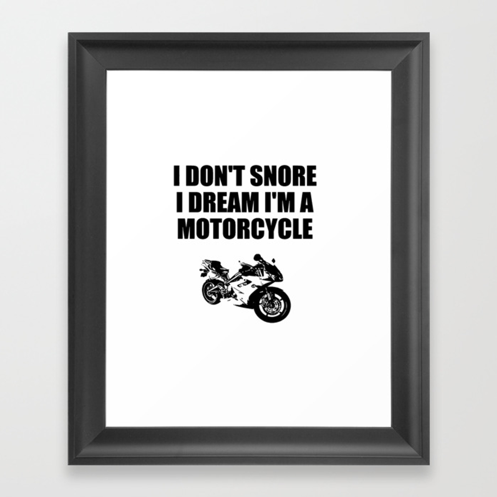 I Dont'snore I Dream I'm A Motorcycle Framed Art Print by Deleveryart FRM8415322