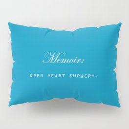 Memoir is like performing open heart surgery on yourself: sentimental gifts for writers Pillow Sham
