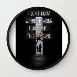 Quote - I don't were I'm going, I just hope I'm not alone Wall Clock