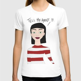 Tell me about it T-shirt
