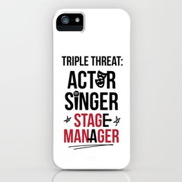 Triple Threat  Theater   Actor Singer and Stage Manager iPhone Case